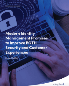 Modern Identity Management Promises to Improve BOTH Security and Customer Experiences